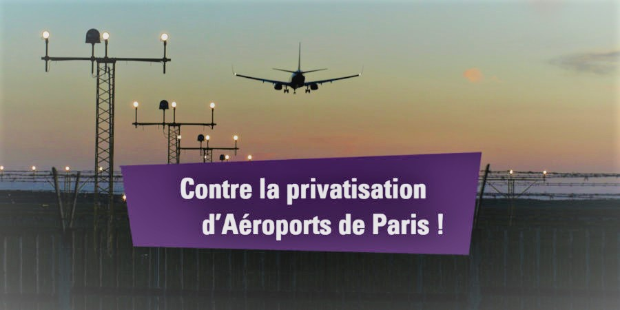 Contre la privatisation d'Aéroports de Paris !