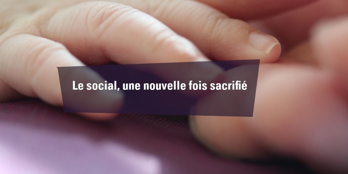 Le social, une nouvelle fois sacrifié